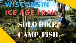 Wisconsin Ice Age Trail Chippewa Moraine Weekend Solo Hike with Todd Welch